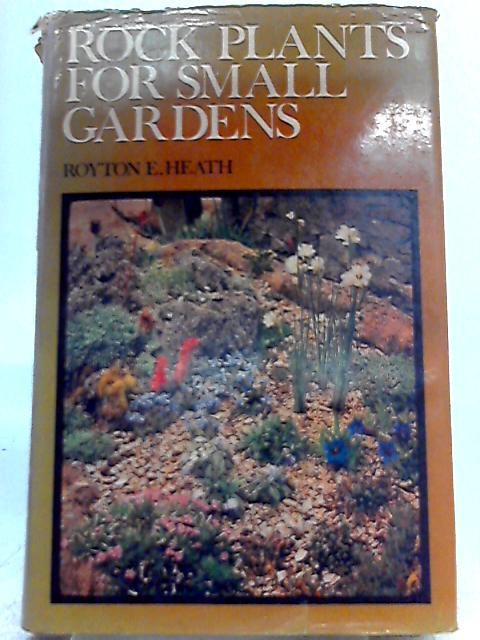 Rock Plants for Small Gardens By Royon E. Heath