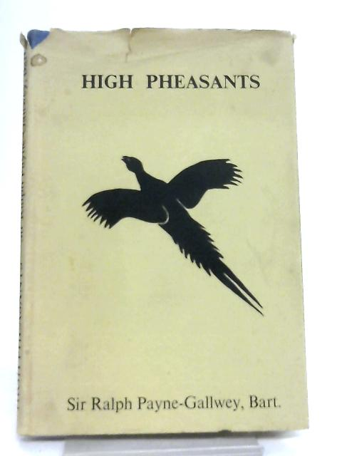 High Pheasants in Theory and Practice By Sir Ralph Payne-Gallwey