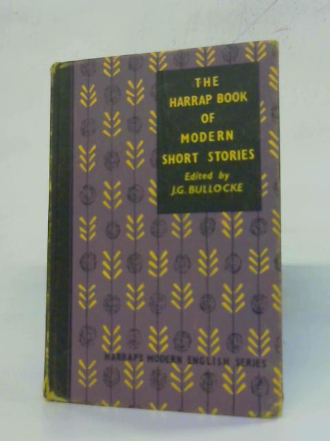 The Harrap Book of Modern Short Stories By J. G. Bullocke [ed.]