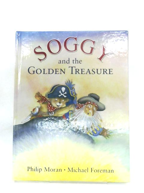 Soggy And The Golden Treasure By Philip Moran & Michael Foreman