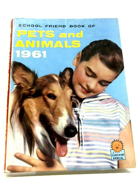 School Friend Book of Pets and Animals 1961 By Elizabeth Chester et al
