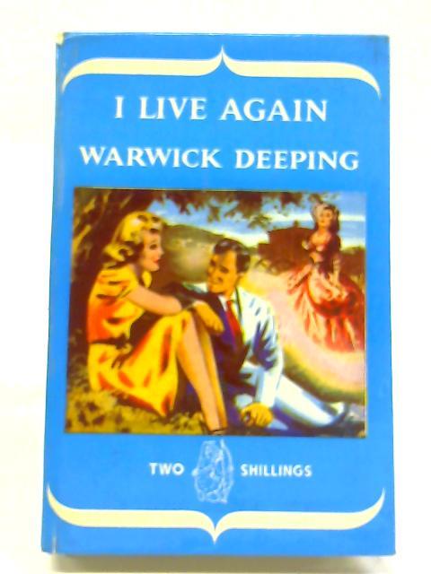 I Live Again by Warwick Deeping