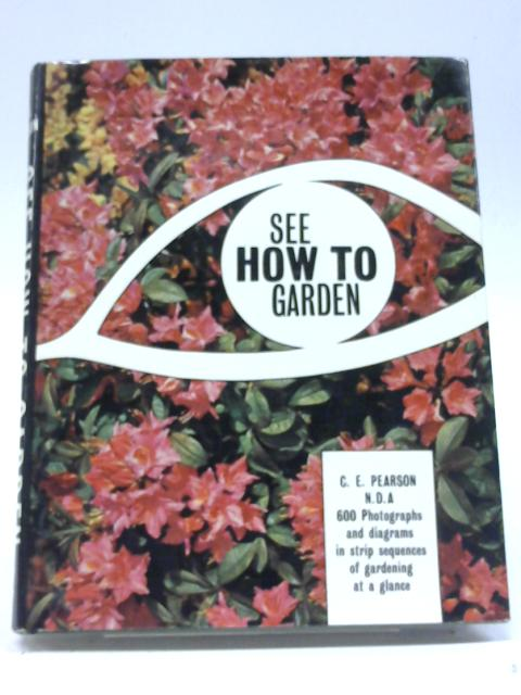 See How to Garden By C. E. Pearson