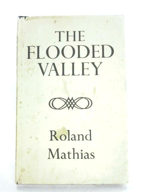 The Flooded Valley By Roland Mathias