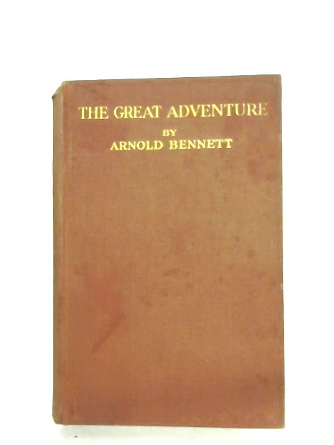 The Great Adventure: A Play Of Fancy In Four Acts By Arnold Bennett