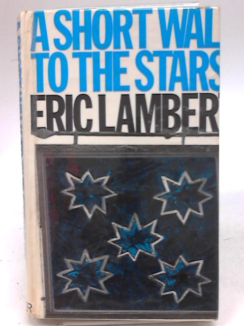 A Short Walk to the Stars by Eric Lambert