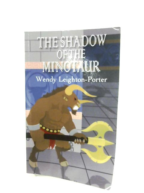 The Shadow Of The Minotaur By Wendy Leighton-Porter