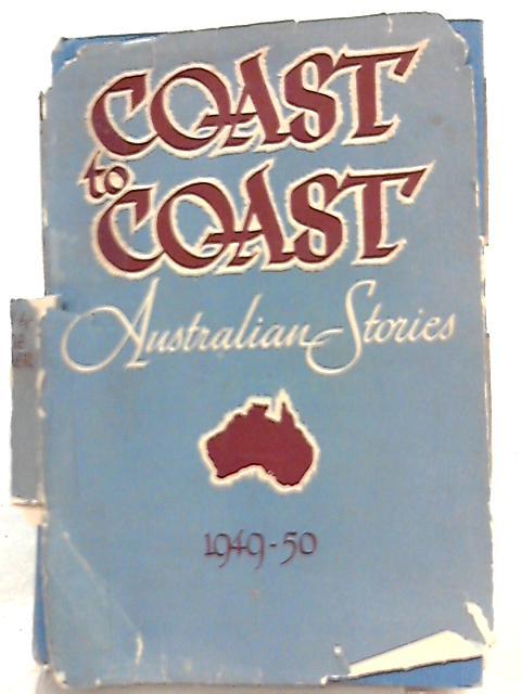 Coast To Coast - Australian Stories 1949-50 By Nettie Palmer