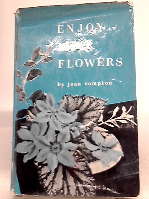 Enjoy Your Flowers By Joan Compton