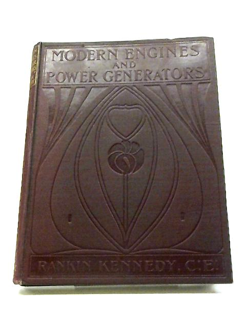 Modern Engines and Power Generators Vol VI by Rankin Kennedy