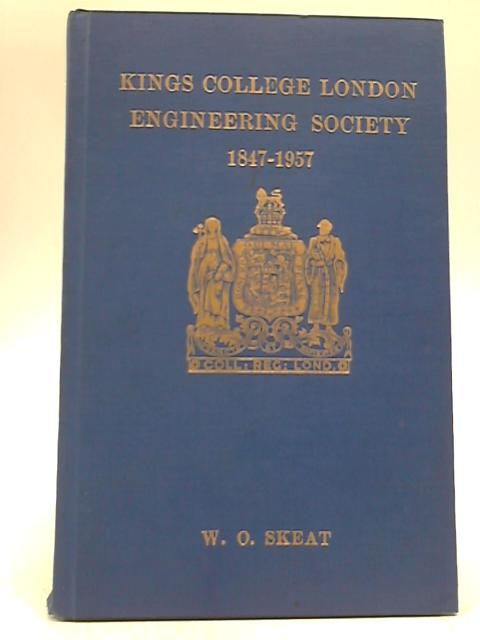 King's College London Engineering Society 1847-1957 by W O Skeat