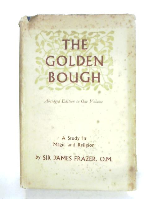 The Golden Bough: A Study In Magic And Religion by Sir James Frazer