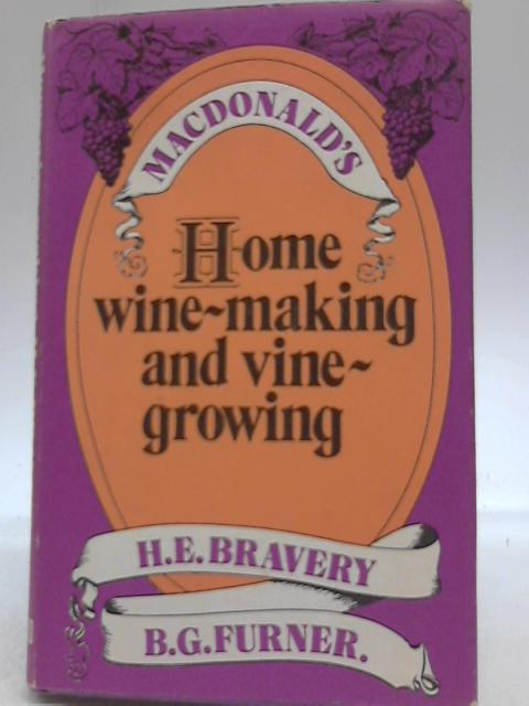 Home Wine-Making And Vine-Growing By H. E. Bravery, B. G. Furner