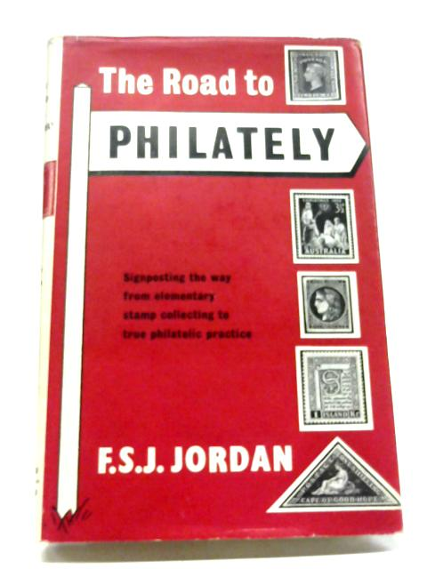 The Road to Philately By F.S.J Jordan