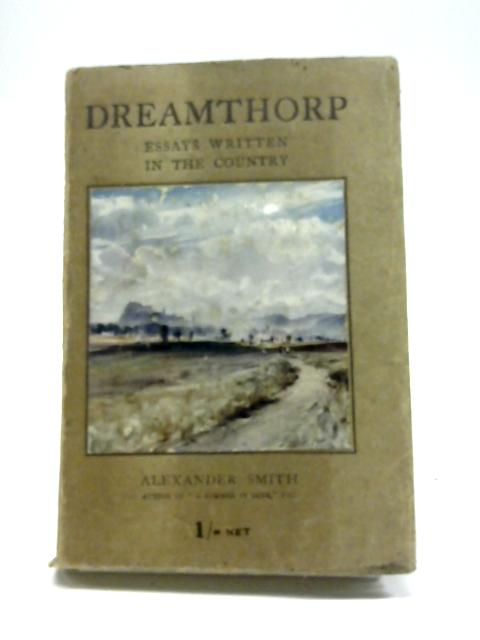 Dreamthorp: a Book of Essays Written in the Country By Alexander Smith