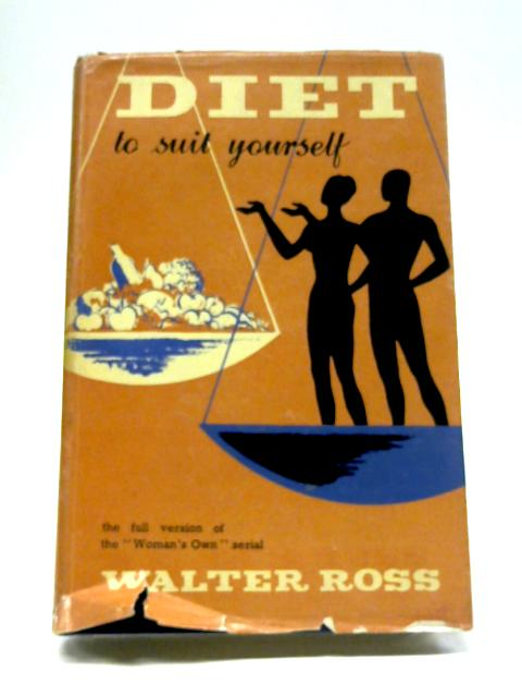 Diet to Suit Yourself By Walter Ross