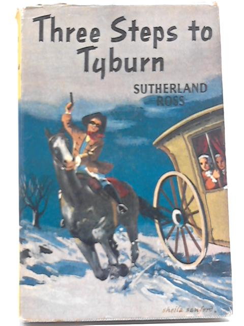 Three Steps To Tyburn by Sutherland Ross
