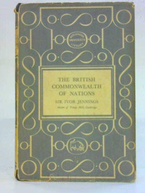 The British Commonwealth of Nations By Sir Ivor Jennings