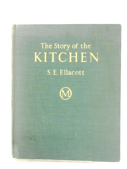 The Story Of The Kitchen By S. E. Ellacott