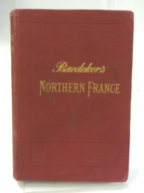 Northern France; Handbook for Travellers - By Karl Baedeker