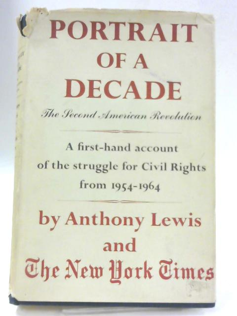 Portrait of a Decade, the Second American Revolution By Anthony Lewis