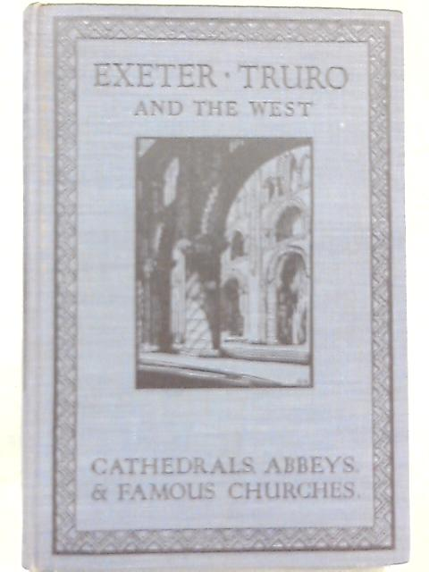 Exeter, Truro and the West (Cathedrals, Abbeys & Famous Churches) By Edward Foord