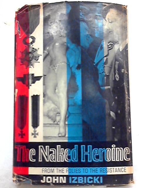 The Naked Heroine: The Story of Lydia Lova by John Izbicki