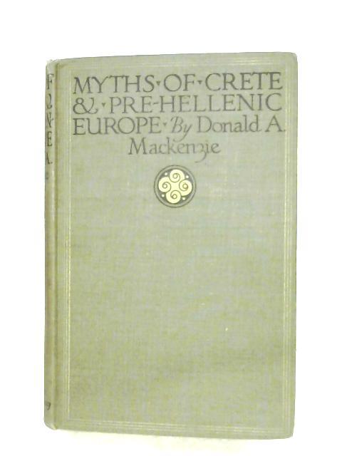 Myths Of Crete & Pre-Hellenic Europe by Donald A. Mackenzie