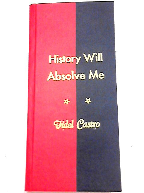 History will Absolve Me By Fidel Castro