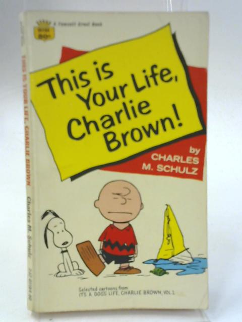 This Is Your Life Charlie Brown By Charles M. Schulz