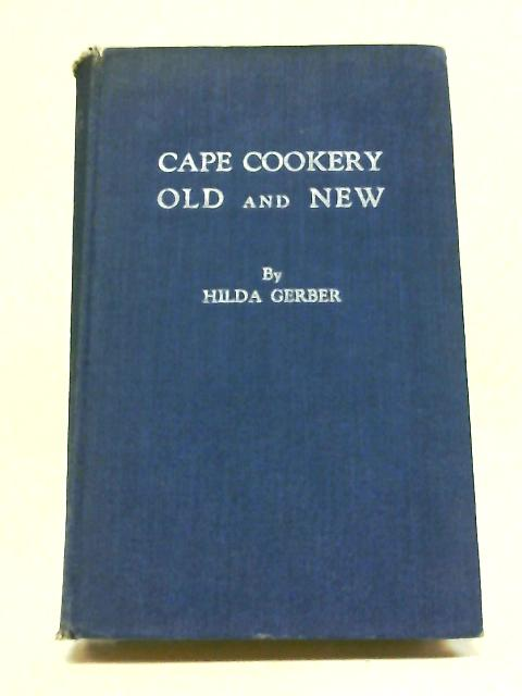 Cape Cookery Old and New By Hilda Gerber