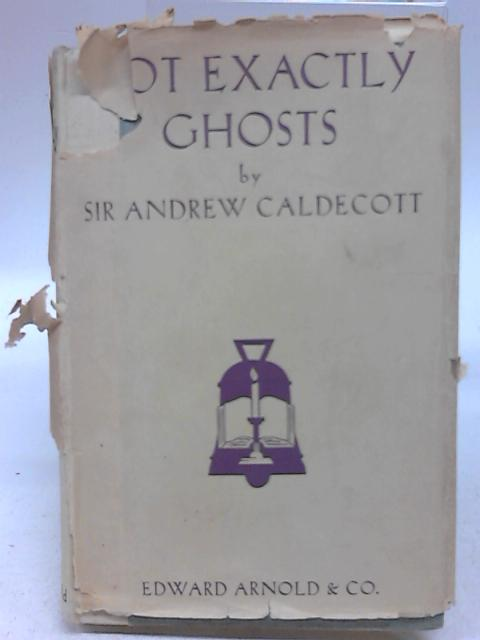 Not Exactly Ghosts By Sir Andrew Caldecott