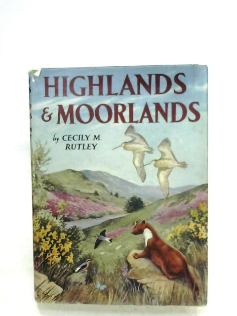 Highlands And Moorlands By Cecily M. Rutley