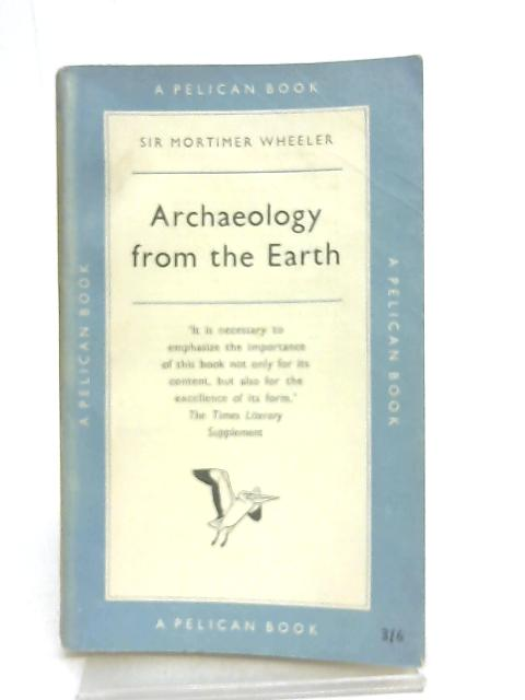 Archaeology from the Earth by Mortimer Wheeler