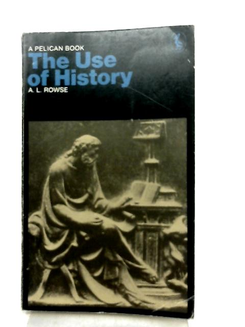 The Use of History by A. L. Rowse