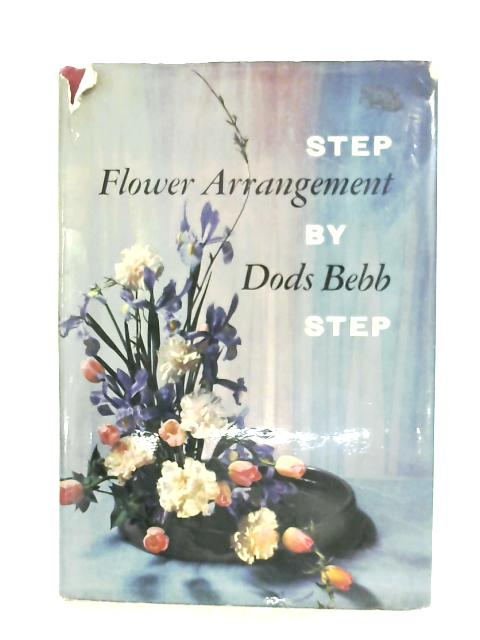 Flower Arrangement, Step By Step By Dods Bebb