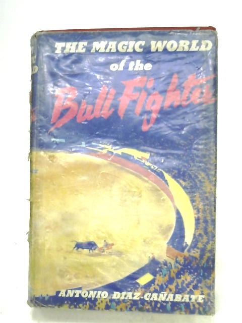 The Magic World Of The Bullfighter By Antonio Diaz-Canabate