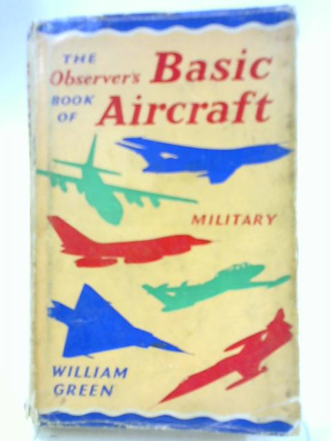 The Observer's Book of Basic Aircraft, Military by William Green