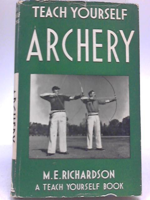 Teach Yourself Archery by M E Richardson