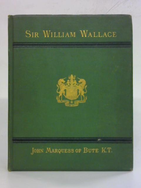 The Early days of Sir William Wallace by John Marquess of Bute