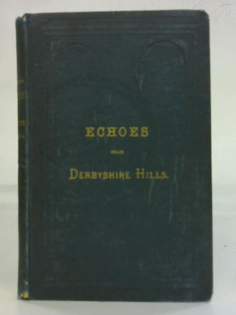 Echoes from Derbyshire Hills by John W. Lee