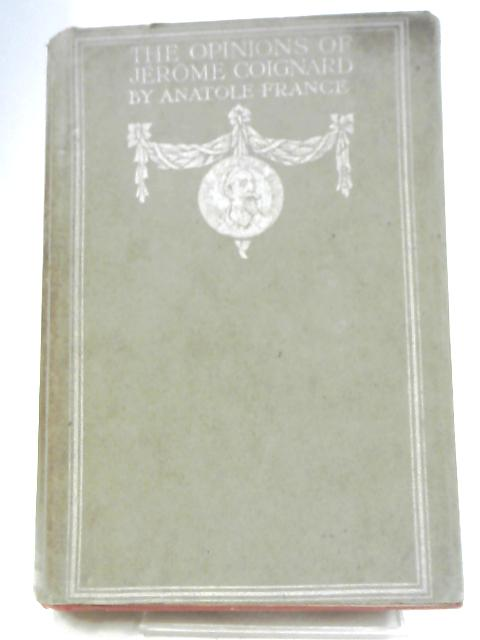 The Opinions of Jerome Coignard By Anatole France