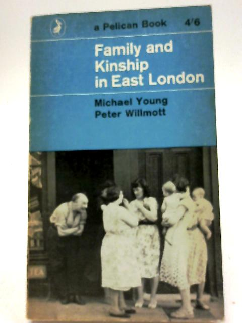 Family and Kinship in East London by M Willmott
