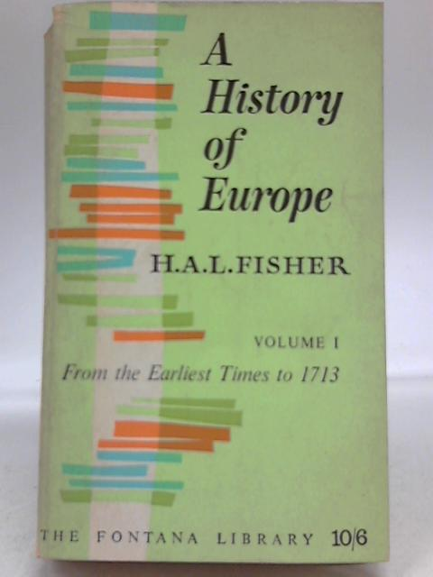 A History Of Europe. Vol 1 From The Earliest Times To 1713 by H A L Fisher