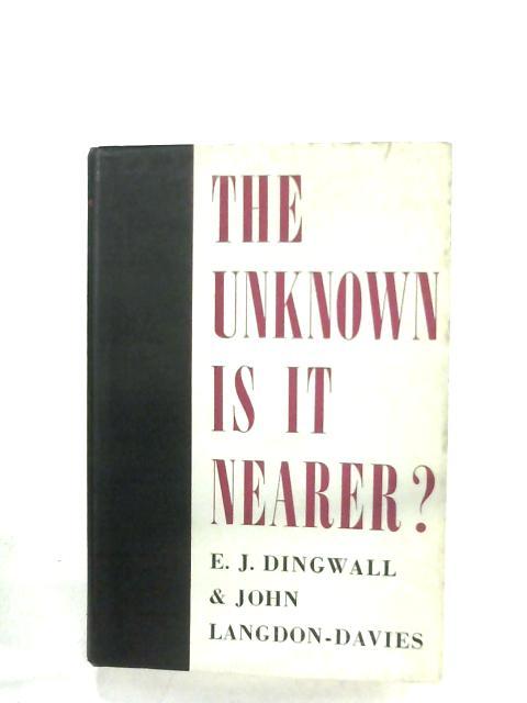The Unknown, Is It Nearer? By E. J. Dingwall