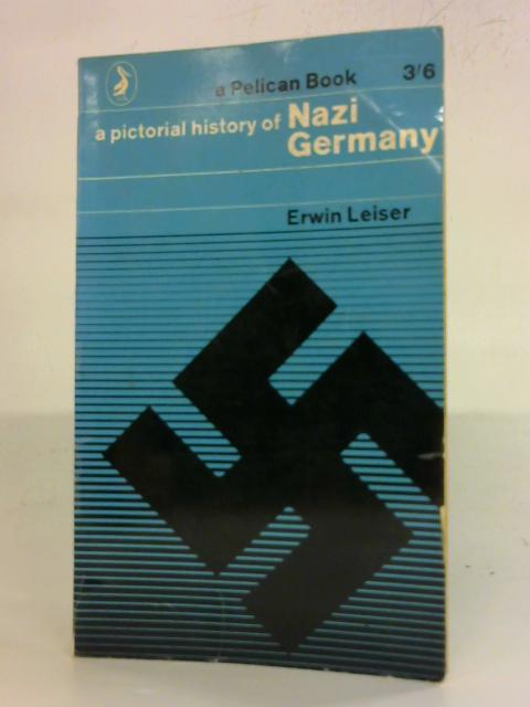 A pictorial history of Nazi Germany by Erwin Leiser