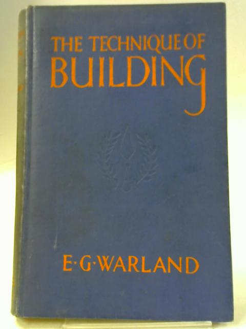 The Technique of Building By E G Warland