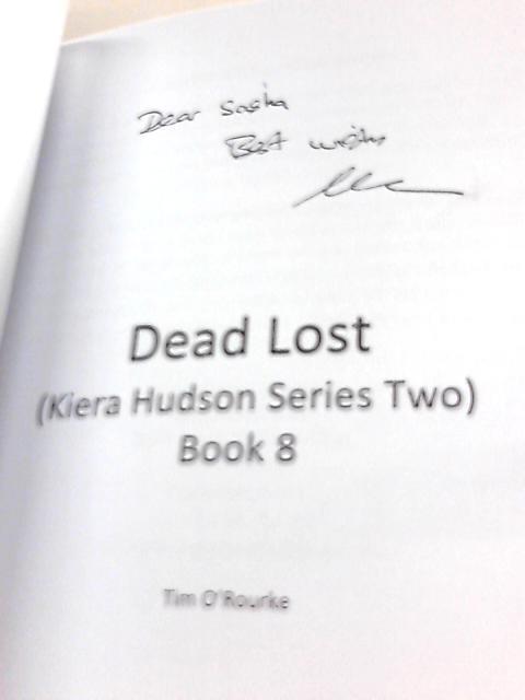 Dead Lost: (Kiera Hudson Series Two) Book 8 By Tim O'Rourke