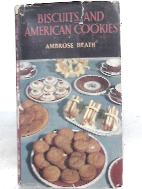 Biscuits & American Cookies How to Make Them by Ambrose Heath