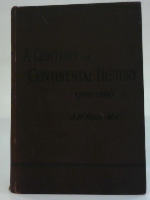 A Century of Continental History 1780-1880 by J.H Rose